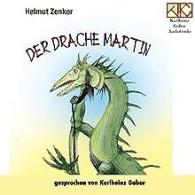 Der Drache Martin Hörbuch von Helmut Zenker Gesprochen von: Karlheinz Gabor