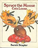 img - for Spruce Moose Cuts Loose by Sarah Stapler (1992-10-21) book / textbook / text book