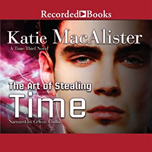 The Art of Stealing Time: A Time Thief Novel, Book 2 | [Katie MacAlister]