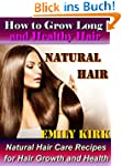 Natural Hair: How to Grow Long and He...