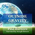 Outside Gravity: Poems from a Personal Journey Hörbuch von Paul Burnore Gesprochen von: Joe Bowen