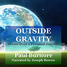 Outside Gravity: Poems from a Personal Journey Audiobook by Paul Burnore Narrated by Joe Bowen