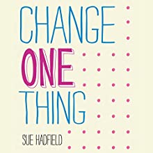 Change One Thing: Make One Change and Embrace a Happier, More Successful You (       UNABRIDGED) by Sue Hadfield Narrated by Karen Cass