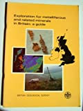 img - for Exploration for Metalliferous and Related Minerals in Britain: A Guide book / textbook / text book