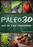 Paleo 30: Das 30 Tage Programm f�r Anf�nger (Steinzeitern�hrung / Whole30 / WISSEN KOMPAKT)