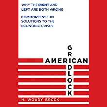 American Gridlock: Why the Right and Left Are Both Wrong - Commonsense 101 Solutions to the Economic Crises | Livre audio Auteur(s) : H. Woody Brock Narrateur(s) : Maurice England
