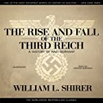 The Rise and Fall of the Third Reich: A History of Nazi Germany | William L. Shirer