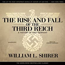 The Rise and Fall of the Third Reich: A History of Nazi Germany (       UNABRIDGED) by William L. Shirer Narrated by Grover Gardner