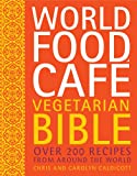 img - for World Food Cafe Vegetarian Bible: Over 200 Recipes From Around the World book / textbook / text book