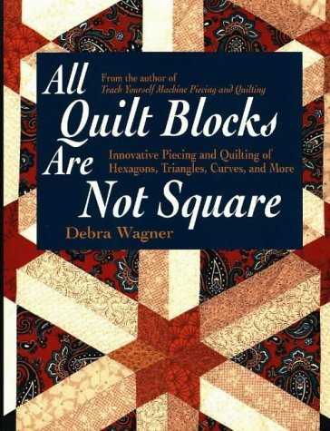 By Debra Wagner All Quilt Blocks Are Not Square: Innovative Piecing and Quilting of Hexagons, Triangles, Curves, and [Paperback]
