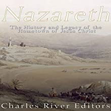 Nazareth: The History and Legacy of the Hometown of Jesus Christ Audiobook by  Charles River Editors Narrated by Scott Clem