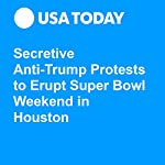 Secretive Anti-Trump Protests to Erupt Super Bowl Weekend in Houston | Josh Peter