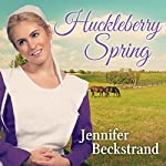 Huckleberry Spring: Matchmakers of Huckleberry Hill, Book 4 | Jennifer Beckstrand