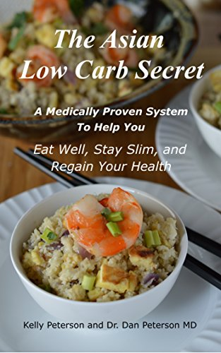 The Asian Low Carb Secret: A Medically Proven System to Help You Eat Well, Stay Slim and Regain Your Health by Kelly Peterson, Dr. Dan Peterson MD
