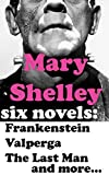 img - for Mary Shelley: Six Novels - Frankenstein, Valperga, The Last Man, The Fortunes of Perkin Warbeck, Lodore, Mathilda book / textbook / text book