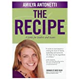 The Recipe: A fable for leaders and teams ~ Amilya Antonetti
