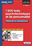 1500 Tests psychotechniques et de personnalité - Méthode et entraînement - Concours 2016-2017...