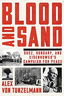 Book Cover: Blood and Sand: Suez, Hungary, and Eisenhower's Campaign for Peace