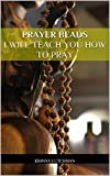 img - for Prayer Beads I Will Teach You How To Pray (Meditation, Religion, Prayer, God, Hinduism, Buddhism, Judaism, Christianity, Islam, How To Pray, Praying) book / textbook / text book