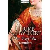 """Das Siegel des Templers: Romanvon """"Ulrike Schweikert"""""""