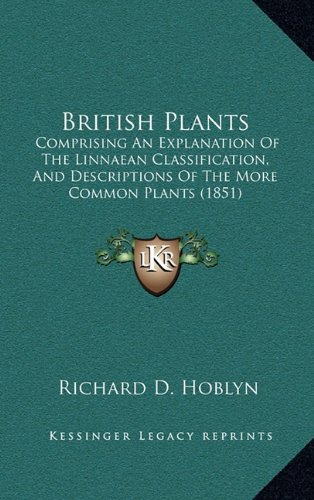 British Plants: Comprising an Explanation of the Linnaean Classification, and Descriptions of the More Common Plants (1851)