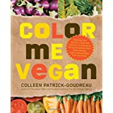 Color Me Vegan: Maximize Your Nutrient Intake and Optimize Your Health by Eating Antioxidant-Rich, Fiber-Packed, Color-Intense Meals That Taste Greatby Colleen Patrick-Goudreau