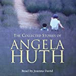 The Collected Stories of Angela Huth | Angela Huth
