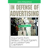 In Defense of Advertising: Arguments from Reason, Ethical Egoism, and Laissez-Faire Capitalism