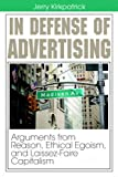 In Defense of Advertising: Arguments from Reason, Ethical Egoism, and Laissez-Faire Capitalism (0978780302) by Kirkpatrick, Jerry