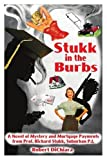 img - for Stukk in the Burbs: A Novel of Mystery and Mortgage Payments from Prof. Richard Stukk, Suburban P.I. by Robert Dichiara (2004-12-14) book / textbook / text book