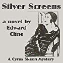 Silver Screens: A Detective Novel of 1930: The Cyrus Skeen Series, Book 8 (       UNABRIDGED) by Edward Cline Narrated by Gregg Rizzo