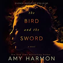 The Bird and the Sword Audiobook by Amy Harmon Narrated by Trina Nishimura