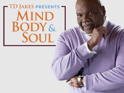 T.D. Jakes Presents: Mind, Body & Soul