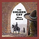 The Golden Cat (       UNABRIDGED) by Max Brand Narrated by Jeff Harding