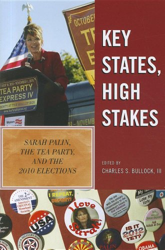 Key States, High Stakes: Sarah Palin, the Tea Party, and...