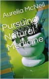 Pursuing Natural Medicine