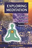 Exploring Meditation: Master the Ancient Art of Relaxation and Enlightenment (Exploring Series)
