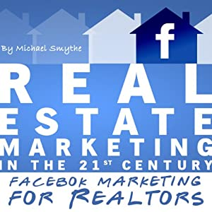 Real Estate Marketing in the 21st Century: Facebook Marketing for Realtors (Real Estate Marketing Series) | [Michael Smythe]