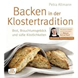 Backen in der Klostertradition: Brot, Brauchtumsgebck und se Kstlichkeitenvon &#34;Petra Altmann&#34;
