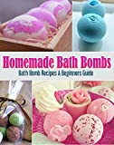 Homemade Bath Bombs: Bath Bomb Recipes A Beginners Guide