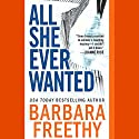 All She Ever Wanted (       UNABRIDGED) by Barbara Freethy Narrated by Lynn Sharrott