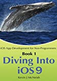 Book 1: Diving In - iOS App Development for Non-Programmers Series: The Series on How to Create iPhone and iPad Apps