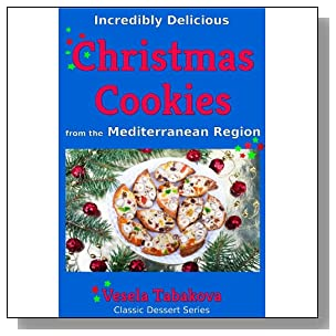 Incredibly Delicious Christmas Cookies from the Mediterranean Region (Classic Dessert Series)