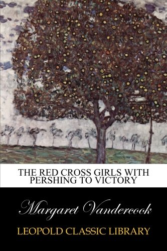 the-red-cross-girls-with-pershing-to-victory