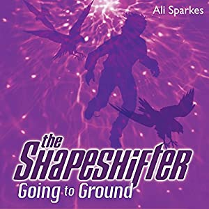 The Shapeshifter: Going to Ground | [Ali Sparkes]