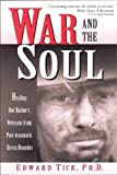 War and the Soul: Healing Our Nations Veterans from Post-tramatic Stress Disorder