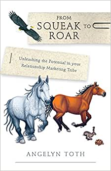 From Squeak To Roar - Unleashing The Potential In Your Relationship Marketing Tribe