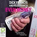 Even Money (       UNABRIDGED) by Dick Francis, Felix Francis Narrated by Tony Britton