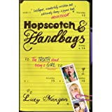 Hopscotch & Handbags: The Truth about Being a Girlby Lucy Mangan