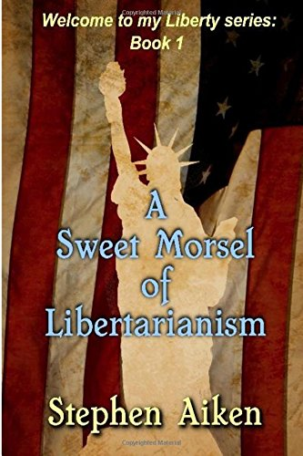 A Sweet Morsel of Libertarianism: Volume 1 (Liberty)